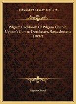 Pilgrim Cookbook of Pilgrim Church, Upham's Corner, Dorchester, Massachusetts (1892)