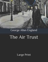 The Air Trust: Large Print