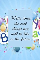 Write down the cool things you will be like in the future
