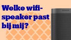 Welke multi-room wifi-speaker past bij mij?