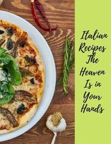 Italian Recipes the Heaven Is in Your Hands
