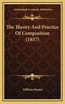 The Theory and Practice of Composition (1857) the Theory and Practice of Composition (1857)
