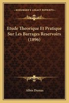 Etude Theorique Et Pratique Sur Les Barrages Reservoirs (1896)