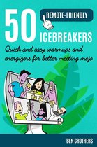 50 Remote-Friendly Icebreakers: Quick and Easy Warmups and Energizers for Better Meeting Mojo