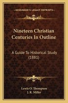 Nineteen Christian Centuries in Outline