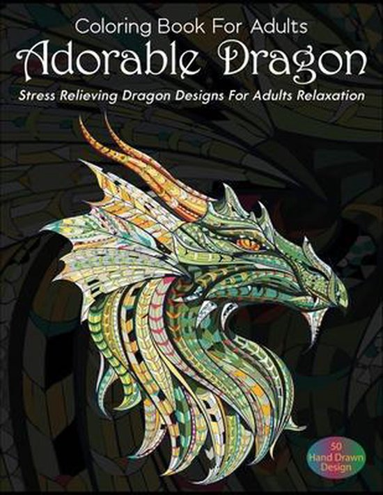 Coloring Book For Adults Adorable Dragon Stress Relieving Dragon Designs For Adults Relaxation