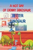 Better Dinosaur - A Hot Day of Denny Dinosaur