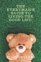 The Everyman's Guide to Living the Good Life
