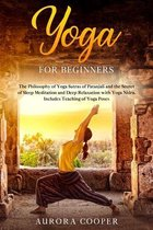 Yoga for Beginners: The Philosophy of Yoga Sutras of Patanjali and the Secret of Sleep Meditation and Deep Ralaxation with Yoga Nidra. Inc