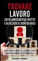 Trovare Lavoro con un Curriculum Vitae Perfetto e un Colloquio di Lavoro da Favola