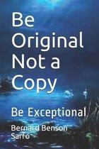 Be Original Not a Copy