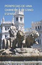 Peripecias de Una Quimera I. Destino Espana