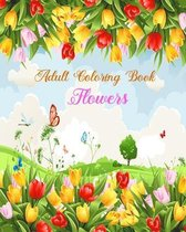Adult Coloring Book Flowers: stress relieving and relaxation coloring book for adult with amazing flowers, patterns and designs