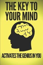 The Key to Your Mind-Activate the Genius in You