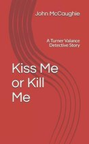 Kiss Me or Kill Me