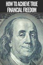 How to Achieve True Financial Freedom