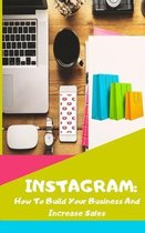 Instagram: How To Build Your Business And Increase Sales