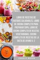 Libro De Recetas De Batidos Saludables, Libro De Cocina Completo Para Preparar Sopa, Libro De Cocina Completo De Recetas Vegetarianas & Cocina Completo De Recetas De La Dieta De Ayuno 5