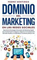 Dominio del Marketing en las Redes Sociales: Aprende las Estrategias Avanzadas del Marketing Digital que Transformarán tu Negocio o Agencia en la Comprension del Poder Analítico, la Publicidad en