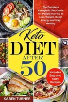 Keto Diet After 50: The Complete Ketogenic Diet Guide for People Over 50 to Lose Weight, Boost Energy and Stay Healthy. Includes Easy And