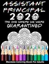 Assistant Principal 2020 The One Where We Were Quarantined Mandala Coloring Book for Adults