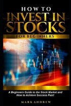 How to Invest in Stocks for Beginners: A Beginner's Guide to the Stock Market and How to Achieve Success Fast!
