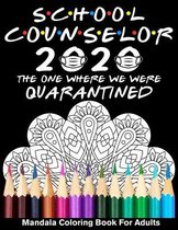 School Counselor 2020 The One Where We Were Quarantined Mandala Coloring Book for Adults