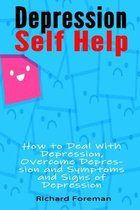Depression Self Help: How to Deal with Depression, Overcome Depression and Symptoms and Signs of Depression