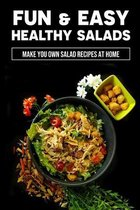 Fun & Easy Healthy Salads: Make You Own Salad Recipes At Home: Healthy Salad Recipes That You'Ll Actually Want To Eat
