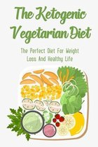 The Ketogenic Vegetarian Diet: The Perfect Diet For Weight Loss And Healthy Life
