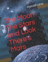 The Moon The Stars and Look There's Mars