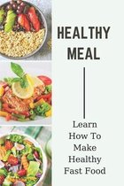 Healthy Meal: Learn How To Make Healthy Fast Food: Meal Prep Recipes