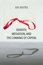 Identity, Mediation, and the Cunning of Capital