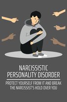 Omslag Narcissistic Personality Disorder: Protect Yourself From It And Break The Narcissist's Hold Over You