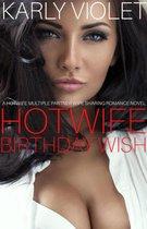 Hotwife Birthday Wish - A Hotwife Multiple Partner Wife Sharing Romance Novel
