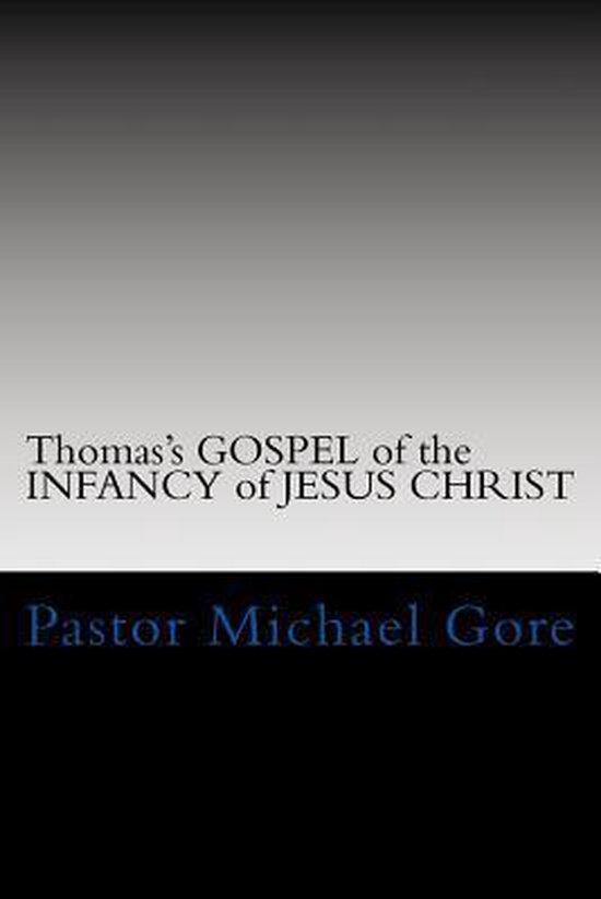 Boek cover Thomass Gospel of the Infancy of Jesus Christ van Ps Pastor Michael Gore (Paperback)