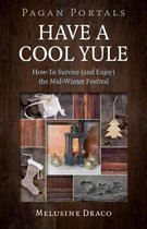 Pagan Portals - Have a Cool Yule - How-To Survive (and Enjoy) the Mid-Winter Festival