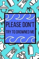 Please Don't Try To Drowned Me