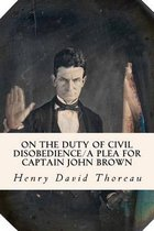 On the Duty of Civil Disobedience/A Plea for Captain John Brown