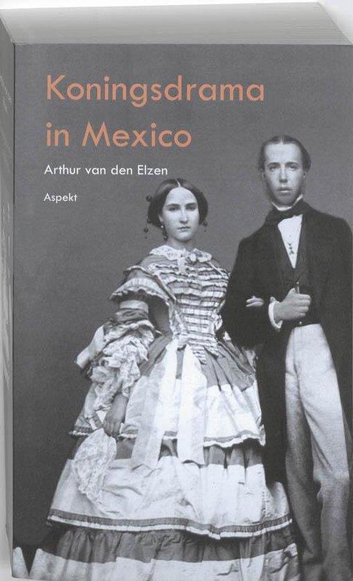 Koningsdrama in Mexico - Arthur van den Elzen |
