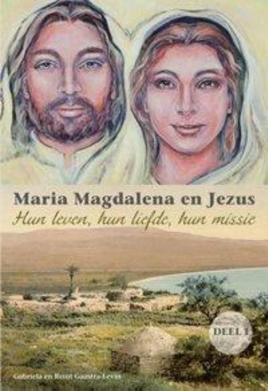 Maria Magdalena en Jezus 1 Hun leven, hun liefde, hun missie - Gabriela Gaastra-Leven   Readingchampions.org.uk