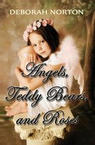 Angels, Teddy Bears and Roses