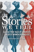 Omslag The Stories We Tell: Classic True Tales by America's Greatest Women Journalists