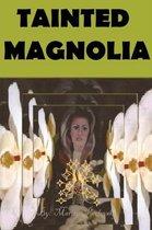Tainted Magnolia