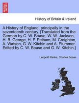 A History of England, Principally in the Seventeenth Century. [Translated from the German by C. W. Boase, W. W. Jackson, H. B. George, H. F. Pelham, M. Creighton, A. Watson, G. W. Kitchin and A. Plummer. Edited by C. W. Boase and G. W. Kitchin.]