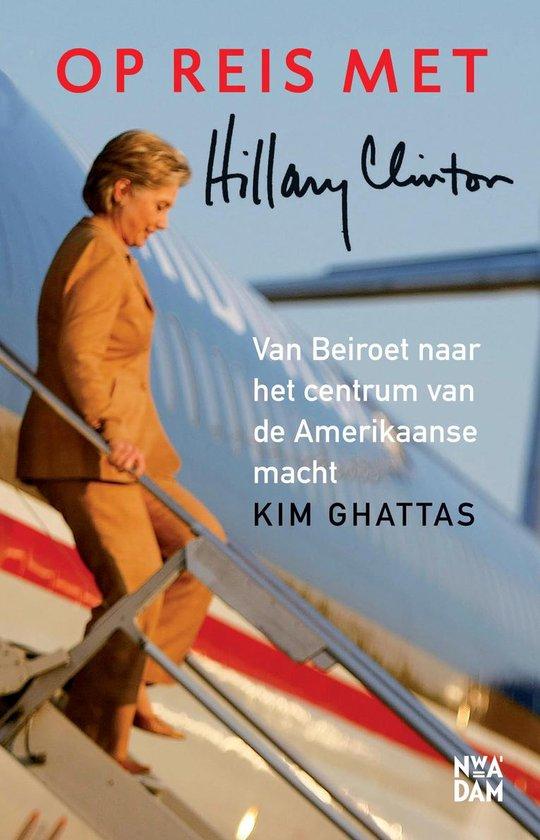 Op reis met Hillary Clinton. Van Beiroet naar het centrum van de Amerikaanse macht - Kim Ghattas |