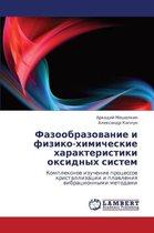 Fazoobrazovanie I Fiziko-Khimicheskie Kharakteristiki Oksidnykh Sistem