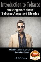 Introduction To Tobacco: Knowing more about Tobacco Abuse and Nicotine
