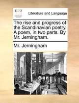 The Rise and Progress of the Scandinavian Poetry. a Poem, in Two Parts. by Mr. Jerningham.