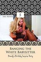 Banging The White Babysitter 5: Brandy's Birthday Surprise Party